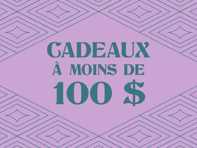 CADEAUX À MOINS DE 100$
