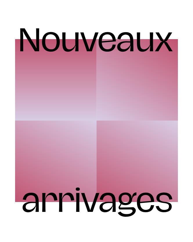 NOUVEAUX ARRIVAGES