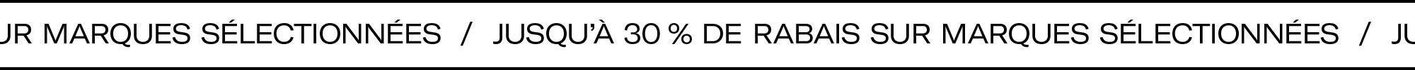Jusqu'à 30 % de rabais sur marques sélectionnées